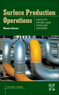 Cover image for Surface Production Operations: Volume III: Facility Piping and Pipeline Systems