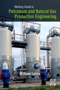 Working Guide to Petroleum and Natural Gas Production Engineering, 1st Edition,William Lyons,ISBN9781856178457