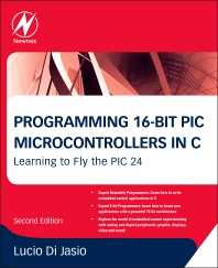 Programming 16-Bit PIC Microcontrollers in C, 2nd Edition,Lucio Di Jasio,ISBN9781856178709