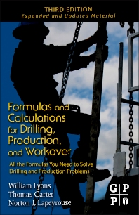 Formulas and Calculations for Drilling, Production, and Workover, 3rd Edition,William Lyons,Tom Carter,William C. Lyons, Ph.D., P.E.,Thomas Carter,Norton J. Lapeyrouse,ISBN9781856179300