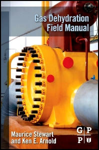 Gas Dehydration Field Manual, 1st Edition,Maurice Stewart,Ken Arnold,ISBN9781856179805