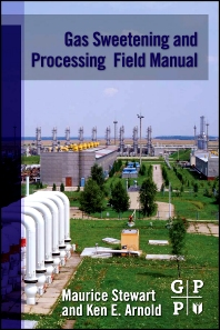 Gas Sweetening and Processing Field Manual, 1st Edition,Maurice Stewart,Ken Arnold,ISBN9781856179829