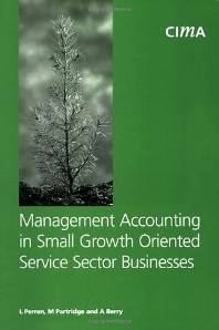 Management Accounting in Small Growth Orientated Service Sector Businesses - 1st Edition - ISBN: 9781859714560, 9780080950136
