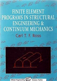 Finite Element Programs in Structural Engineering and Continuum Mechanics, 1st Edition,Carl T. F. Ross,ISBN9781898563280