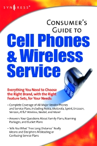Consumers Guide to Cell Phones and Wireless Service Plans, 1st Edition, Syngress,ISBN9781928994527