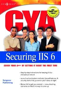CYA Securing IIS 6.0 - 1st Edition - ISBN: 9781931836258, 9780080476988