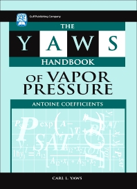 The Yaws Handbook of Vapor Pressure: Antoine Coefficients - 1st Edition - ISBN: 9781933762104