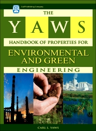 The Yaws Handbook of Properties for Environmental and Green Engineering - 1st Edition - ISBN: 9781933762159