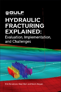 Hydraulic Fracturing Explained - 1st Edition - ISBN: 9781933762401, 9780127999968