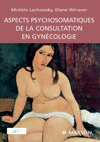 Aspects psychosomatiques de la consultation en gynécologie - 1st Edition - ISBN: 9782294068164