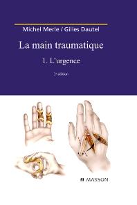 Cover image for La Main traumatique. Tome 1. L'Urgence