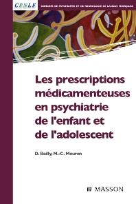 Les prescriptions médicamenteuses en psychiatrie de l'enfant et de l'adolescent - 1st Edition - ISBN: 9782294701962, 9782994097990
