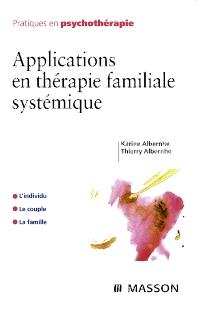 Applications en thérapie familiale systémique - 1st Edition - ISBN: 9782294703607, 9782994098775