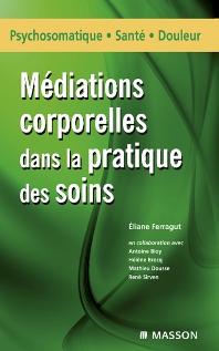 Médiations corporelles dans la pratique des soins - 1st Edition - ISBN: 9782294704499, 9782994098508