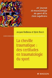 La cheville traumatique : des certitudes en traumatologie du sport - 1st Edition - ISBN: 9782294706462, 9782994099000