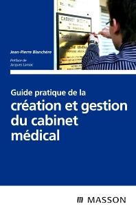 Guide pratique de la création et gestion du cabinet médical - 1st Edition - ISBN: 9782294709241, 9782994100089