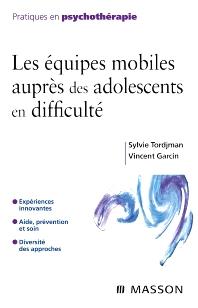 Les équipes mobiles auprès des adolescents en difficulté - 1st Edition - ISBN: 9782294709838, 9782994099970