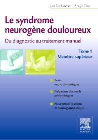 Cover image for Le syndrome neurogène douloureux. Du diagnostic au traitement manuel - Tome 1