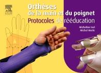 Cover image for Orthèses de la main et du poignet. Protocoles de rééducation