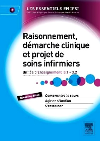 Raisonnement, démarche clinique et projet de soins infirmiers - 2nd Edition - ISBN: 9782294721380, 9782294740961