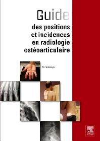 Guide des positions et incidences en radiologie ostéoarticulaire - 1st Edition - ISBN: 9782294738906, 9782294740008