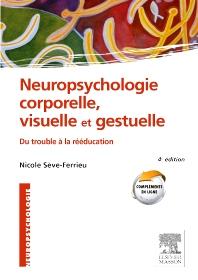 Neuropsychologie corporelle, visuelle et gestuelle - 4th Edition - ISBN: 9782294739514, 9782294740107