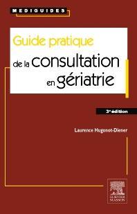 Guide pratique de la consultation en gériatrie - 3rd Edition - ISBN: 9782294739705, 9782294740398