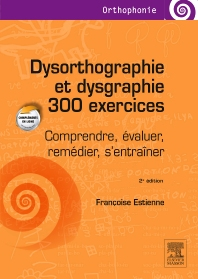 Dysorthographie et dysgraphie/300 exercices - 2nd Edition - ISBN: 9782294742460, 9782294743856