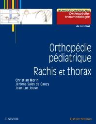 Orthopédie pédiatrique. Rachis et thorax - 1st Edition - ISBN: 9782294747175, 9782294749513