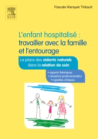 L'enfant hospitalisé : travailler avec la famille et l'entourage  - 2nd Edition - ISBN: 9782294747410, 9782294749919