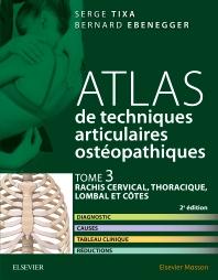 Atlas de techniques articulaires ostéopathiques. Tome 3 : rachis cervical, thoracique, lombal et côtes - 2nd Edition - ISBN: 9782294752667, 9782294754319