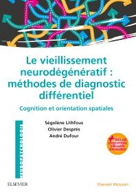 Le vieillissement neurodégénératif : méthodes de diagnostic différentiel - 1st Edition - ISBN: 9782294755613, 9782294756245