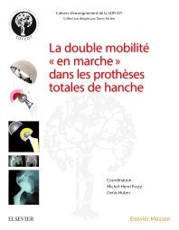 La double mobilité en marche dans les prothèses totales de hanche - 1st Edition - ISBN: 9782294760655, 9782294761409