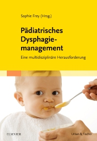 Pädiatrisches Dysphagiemanagement - 1st Edition - ISBN: 9783437487507, 9783437594250