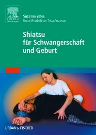 Shiatsu für Schwangerschaft und Geburt - 1st Edition - ISBN: 9783437574108, 9783437592683