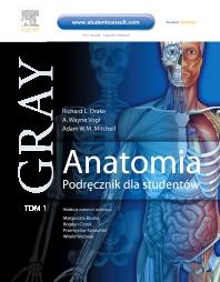 Anatomia. Podręcznik dla studentów. Gray. Tom 1 - 1st Edition - ISBN: 9788376091211, 9788376094823