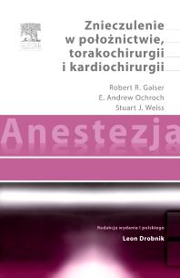 Anestezja. Znieczulenie w położnictwie, torakochirurgii i kardiochirurgii - 1st Edition - ISBN: 9788376093536, 9788376095554