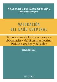 Valoración del daño corporal. Traumatismos de las vísceras toracoabdominales y del sistema endocrino. Perjuicio estético y del dolor - 1st Edition - ISBN: 9788490227503