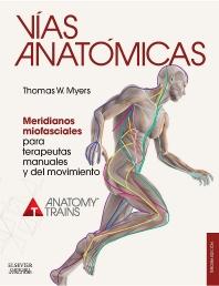 Vías anatómicas. Meridianos miofasciales para terapeutas manuales y del movimiento - 3rd Edition - ISBN: 9788490228111, 9788490228128