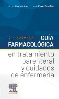 Guía farmacológica en tratamiento parenteral y cuidados de enfermería - 2nd Edition - ISBN: 9788491136774