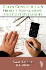 Green Construction Project Management and Cost Oversight, 1st Edition,ISBN9780080957043