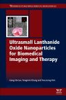 Ultrasmall Lanthanide Oxide Nanoparticles for Biomedical Imaging and Therapy, 1st Edition,Gang Ho Lee,Jeong-Tae Kim,ISBN9780081000663