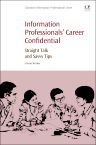 Information Professionals' Career Confidential, 1st Edition,Ulla de Stricker,ISBN9780081001905