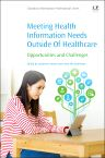 Meeting Health Information Needs Outside Of Healthcare, 1st Edition,Catherine  Arnott Smith,Alla  Keselman,ISBN9780081002483