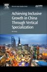 Achieving Inclusive Growth in China Through Vertical Specialization, 1st Edition,Wei Wang,ISBN9780081006276