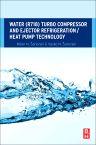 Water (R718) Turbo Compressor and Ejector Refrigeration / Heat Pump Technology, 1st Edition,Milan N. Šarevski,Vasko N. Šarevski,ISBN9780081007334
