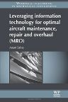 Leveraging Information Technology for Optimal Aircraft Maintenance, Repair and Overhaul (MRO), 1st Edition,Anant Sahay,ISBN9780081016428