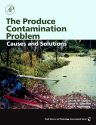 The Produce Contamination Problem, 1st Edition,Gerald Sapers,Ethan Solomon,Karl Matthews,ISBN9780123741868