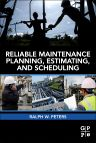 Reliable Maintenance Planning, Estimating, and Scheduling, 1st Edition,Ralph Peters,ISBN9780123970428