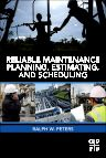 Reliable Maintenance Planning, Estimating, and Scheduling, 1st Edition,Ralph Peters,ISBN9780123982919